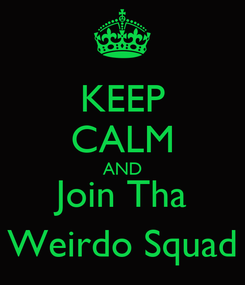 Poster: KEEP CALM AND Join Tha Weirdo Squad