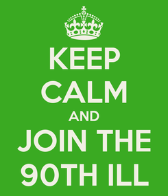 Poster: KEEP CALM AND JOIN THE 90TH ILL