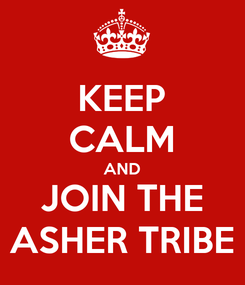 Poster: KEEP CALM AND JOIN THE ASHER TRIBE