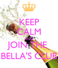 Poster: KEEP CALM AND JOIN THE  BELLA'S CLUB