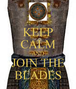 Poster: KEEP CALM AND JOIN THE BLADES