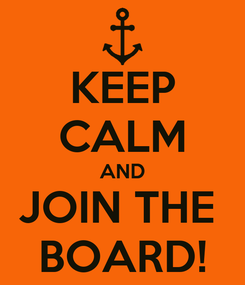 Poster: KEEP CALM AND JOIN THE  BOARD!