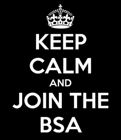 Poster: KEEP CALM AND JOIN THE BSA