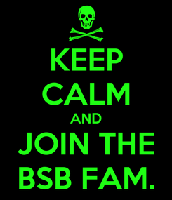 Poster: KEEP CALM AND JOIN THE BSB FAM.
