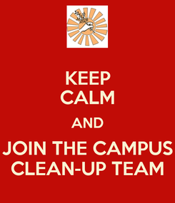 Poster: KEEP CALM AND JOIN THE CAMPUS CLEAN-UP TEAM