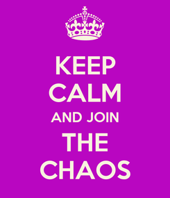 Poster: KEEP CALM AND JOIN THE CHAOS