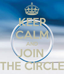 Poster: KEEP CALM AND JOIN  THE CIRCLE