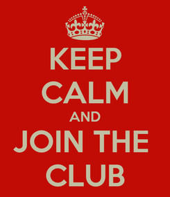 Poster: KEEP CALM AND JOIN THE  CLUB