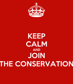 Poster: KEEP CALM AND JOIN THE CONSERVATION