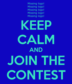 Poster: KEEP CALM AND JOIN THE CONTEST