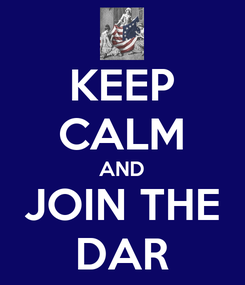 Poster: KEEP CALM AND JOIN THE DAR