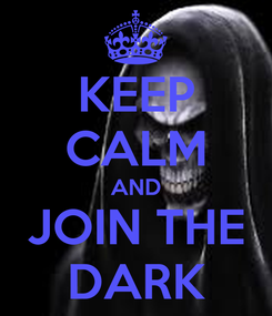 Poster: KEEP CALM AND JOIN THE DARK