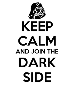 Poster: KEEP CALM AND JOIN THE DARK SIDE