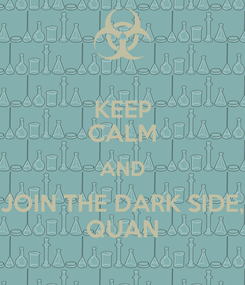 Poster: KEEP CALM AND JOIN THE DARK SIDE, QUAN