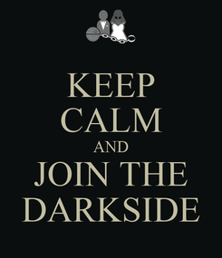 Poster: KEEP CALM AND JOIN THE DARKSIDE
