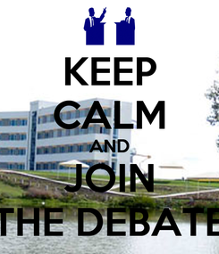 Poster: KEEP CALM AND JOIN THE DEBATE