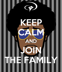 Poster: KEEP CALM AND JOIN   THE FAMILY