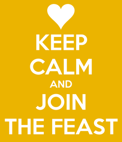 Poster: KEEP CALM AND JOIN THE FEAST