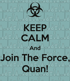 Poster: KEEP CALM And Join The Force, Quan!