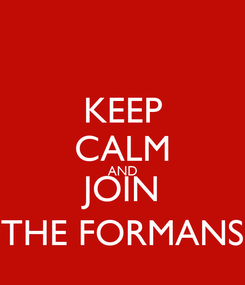 Poster: KEEP CALM AND JOIN THE FORMANS