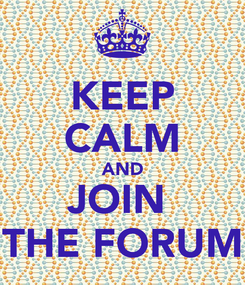 Poster: KEEP CALM AND JOIN  THE FORUM