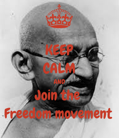 Poster: KEEP CALM AND Join the  Freedom movement