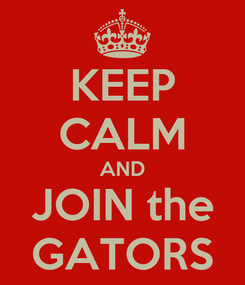 Poster: KEEP CALM AND JOIN the GATORS