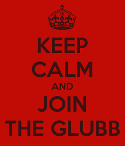 Poster: KEEP CALM AND JOIN THE GLUBB