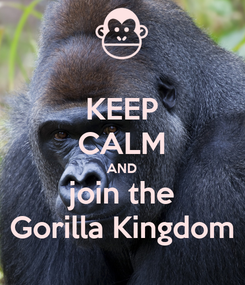 Poster: KEEP CALM AND join the Gorilla Kingdom
