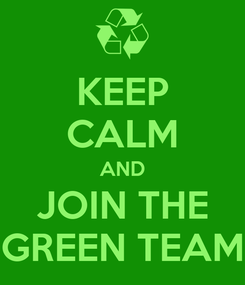 Poster: KEEP CALM AND JOIN THE GREEN TEAM