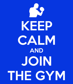Poster: KEEP CALM AND JOIN THE GYM