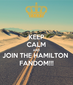 Poster: KEEP CALM AND JOIN THE HAMILTON  FANDOM!!!