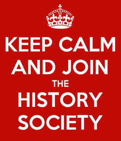 Poster: KEEP CALM AND JOIN THE HISTORY SOCIETY