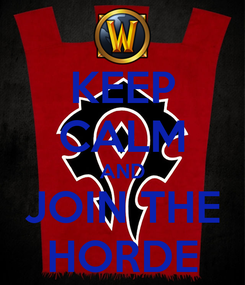 Poster: KEEP CALM AND JOIN THE HORDE