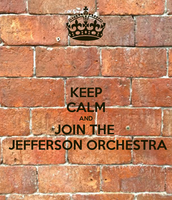Poster: KEEP CALM AND JOIN THE   JEFFERSON ORCHESTRA