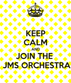 Poster: KEEP CALM AND JOIN THE   JMS ORCHESTRA