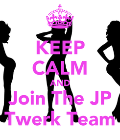 Poster: KEEP CALM AND Join The JP Twerk Team