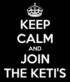 Poster: KEEP CALM AND JOIN THE KETI'S