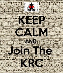 Poster: KEEP CALM AND  Join The  KRC