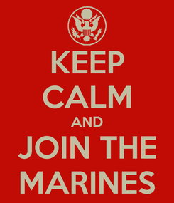 Poster: KEEP CALM AND JOIN THE MARINES