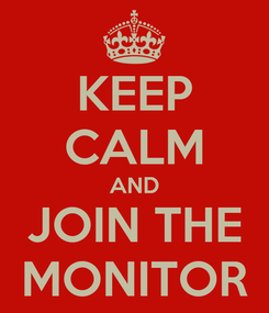 Poster: KEEP CALM AND JOIN THE MONITOR