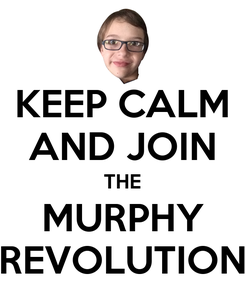 Poster: KEEP CALM AND JOIN THE MURPHY REVOLUTION