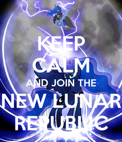 Poster: KEEP CALM AND JOIN THE NEW LUNAR REPUBLIC
