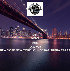 Poster: KEEP CALM AND JOIN THE NEW YORK NEW YORK LOUNGE BAR SHISHA TAPAS