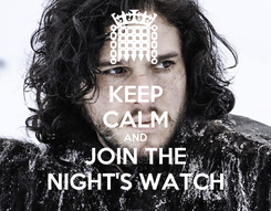 Poster: KEEP CALM AND JOIN THE NIGHT'S WATCH