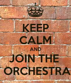Poster: KEEP CALM AND JOIN THE   ORCHESTRA