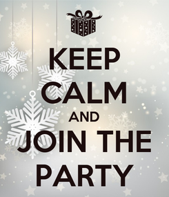 Poster: KEEP CALM AND JOIN THE PARTY