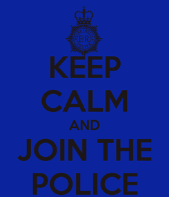 Poster: KEEP CALM AND JOIN THE POLICE