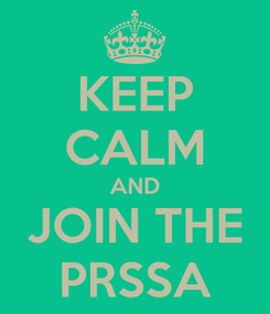 Poster: KEEP CALM AND JOIN THE PRSSA