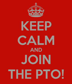 Poster: KEEP CALM AND JOIN THE PTO!